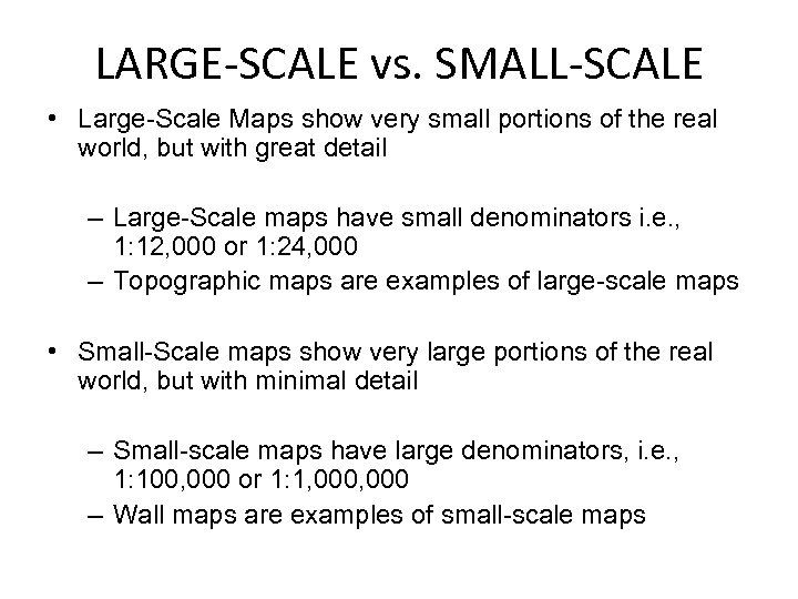 LARGE-SCALE vs. SMALL-SCALE • Large-Scale Maps show very small portions of the real world,