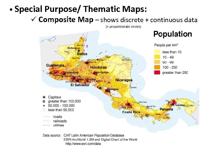 • Special Purpose/ Thematic Maps: ü Composite Map – shows discrete + continuous