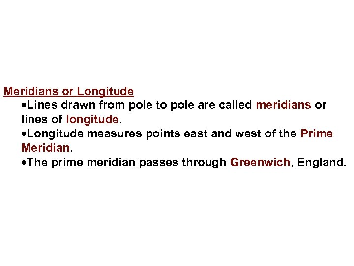Meridians or Longitude Lines drawn from pole to pole are called meridians or lines