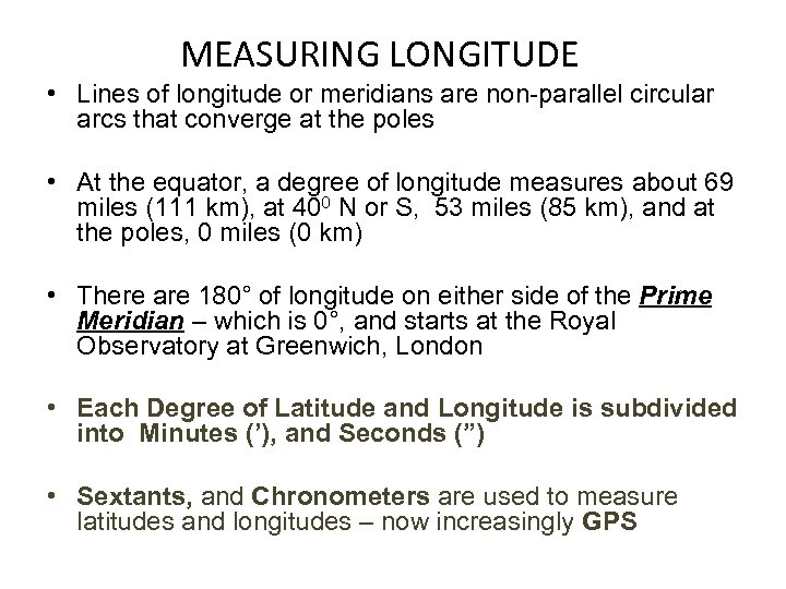 MEASURING LONGITUDE • Lines of longitude or meridians are non-parallel circular arcs that converge