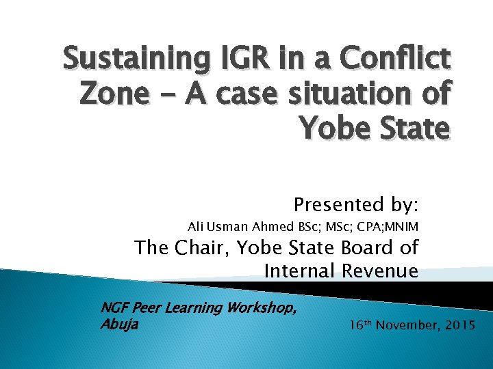 Sustaining IGR in a Conflict Zone - A case situation of Yobe State Presented
