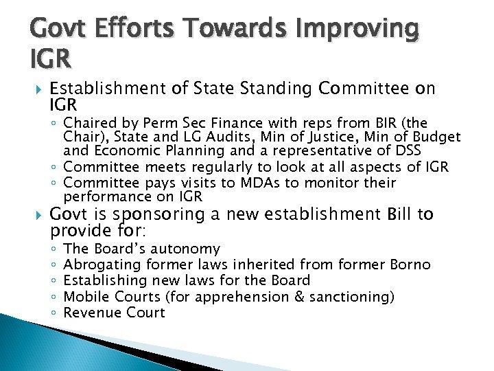Govt Efforts Towards Improving IGR Establishment of State Standing Committee on IGR ◦ Chaired