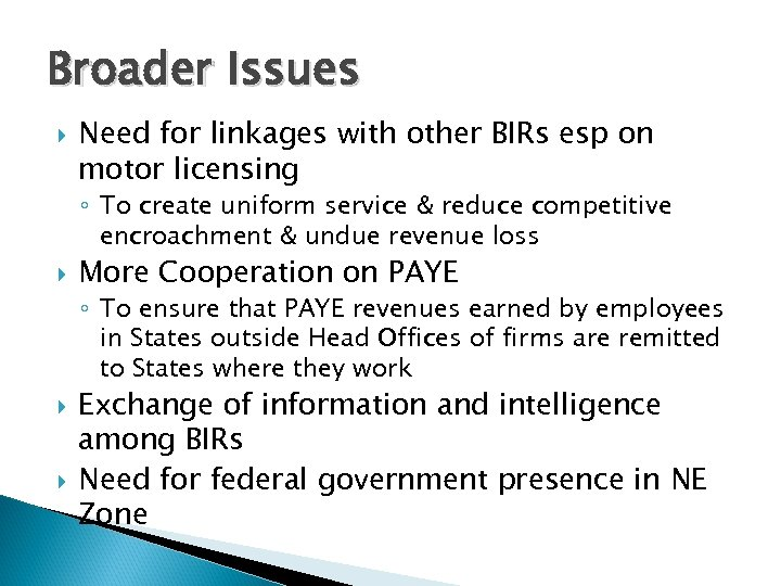 Broader Issues Need for linkages with other BIRs esp on motor licensing ◦ To