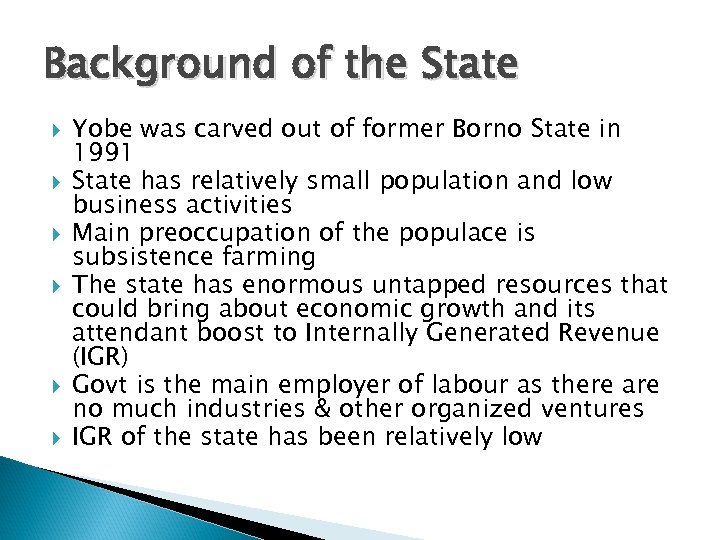 Background of the State Yobe was carved out of former Borno State in 1991
