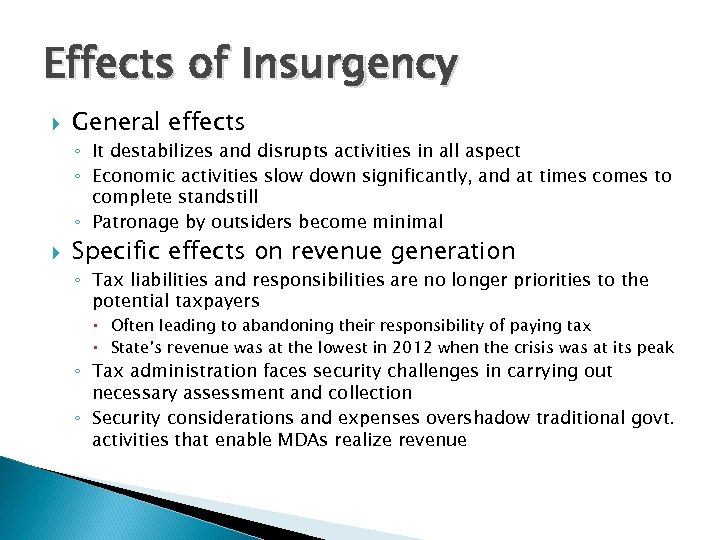 Effects of Insurgency General effects ◦ It destabilizes and disrupts activities in all aspect