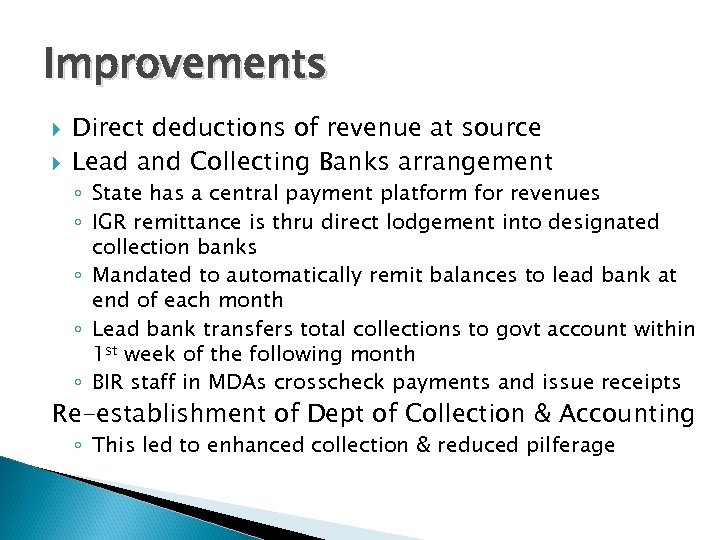 Improvements Direct deductions of revenue at source Lead and Collecting Banks arrangement ◦ State