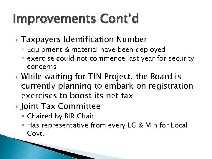 Improvements Cont'd Taxpayers Identification Number ◦ Equipment & material have been deployed ◦ exercise