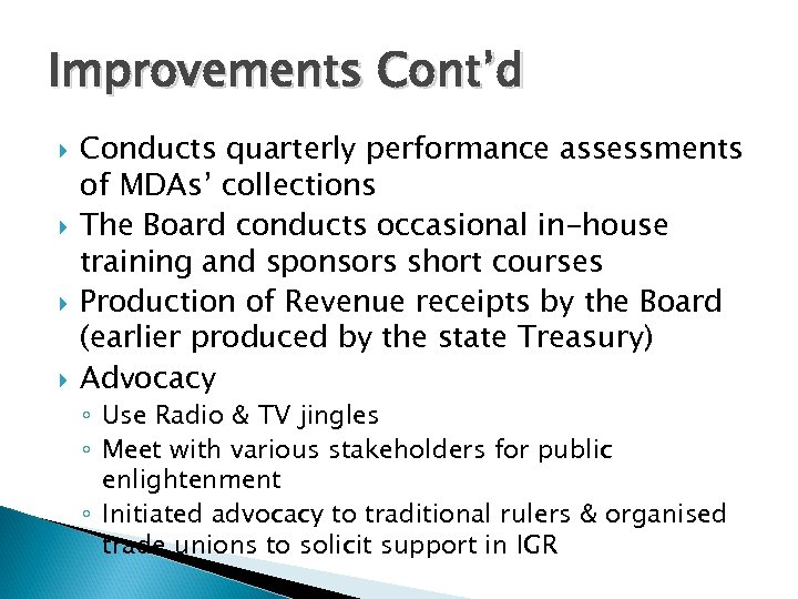 Improvements Cont'd Conducts quarterly performance assessments of MDAs' collections The Board conducts occasional in-house