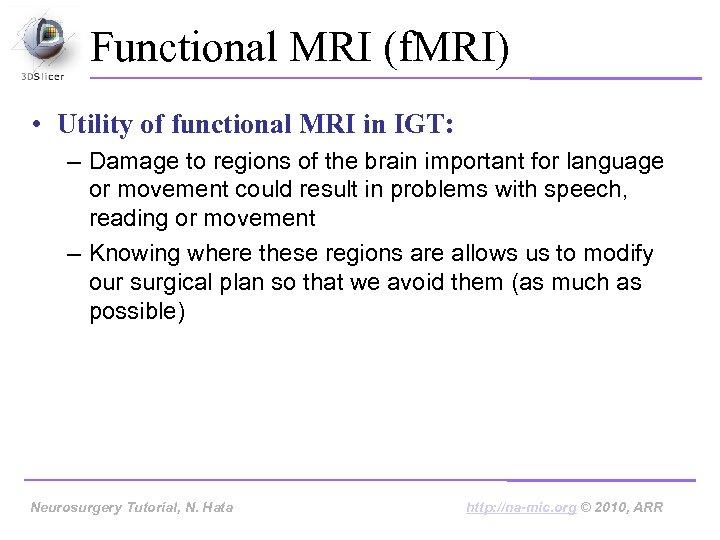 Functional MRI (f. MRI) • Utility of functional MRI in IGT: – Damage to