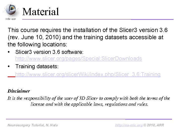 Material This course requires the installation of the Slicer 3 version 3. 6 (rev.