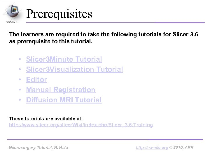 Prerequisites The learners are required to take the following tutorials for Slicer 3. 6