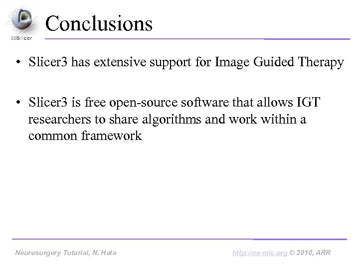 Conclusions • Slicer 3 has extensive support for Image Guided Therapy • Slicer 3