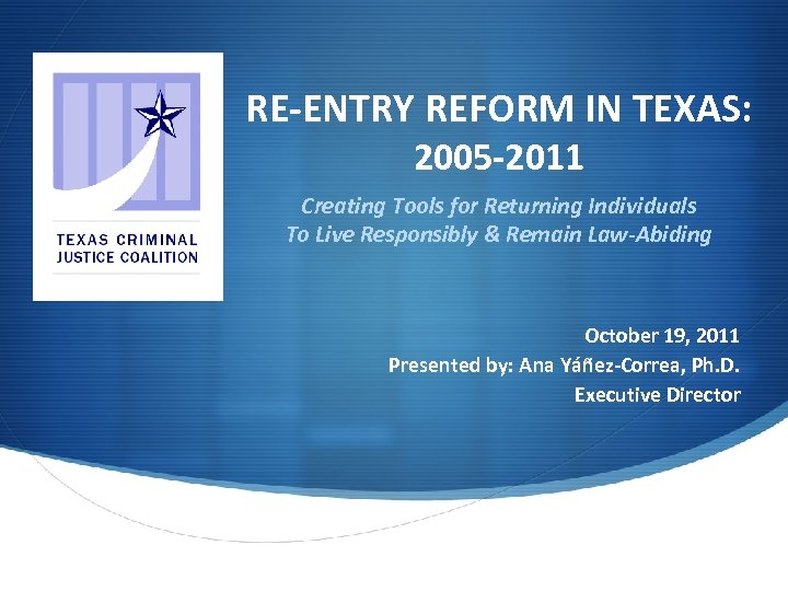 RE-ENTRY REFORM IN TEXAS: 2005 -2011 Creating Tools for Returning Individuals To Live Responsibly