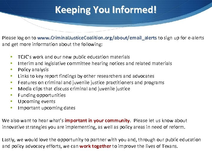 Keeping You Informed! Please log on to www. Criminal. Justice. Coalition. org/about/email_alerts to sign