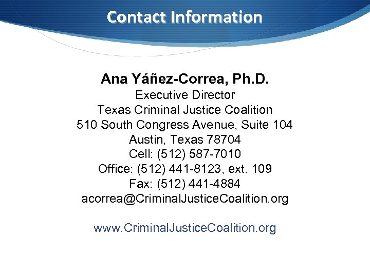 Contact Information Ana Yáñez-Correa, Ph. D. Executive Director Texas Criminal Justice Coalition 510 South