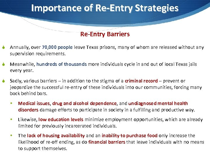 Importance of Re-Entry Strategies Re-Entry Barriers S Annually, over 70, 000 people leave Texas
