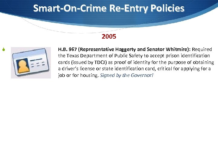 Smart-On-Crime Re-Entry Policies 2005 S H. B. 967 (Representative Haggerty and Senator Whitmire): Required