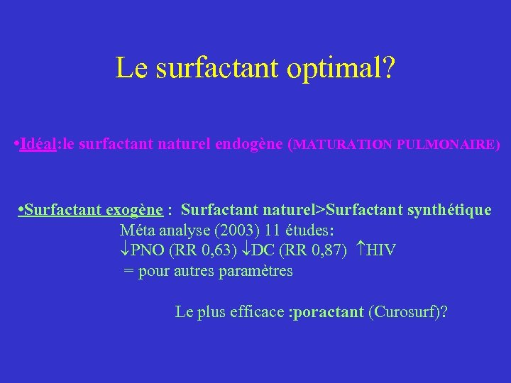Le surfactant optimal? • Idéal: le surfactant naturel endogène (MATURATION PULMONAIRE) • Surfactant exogène