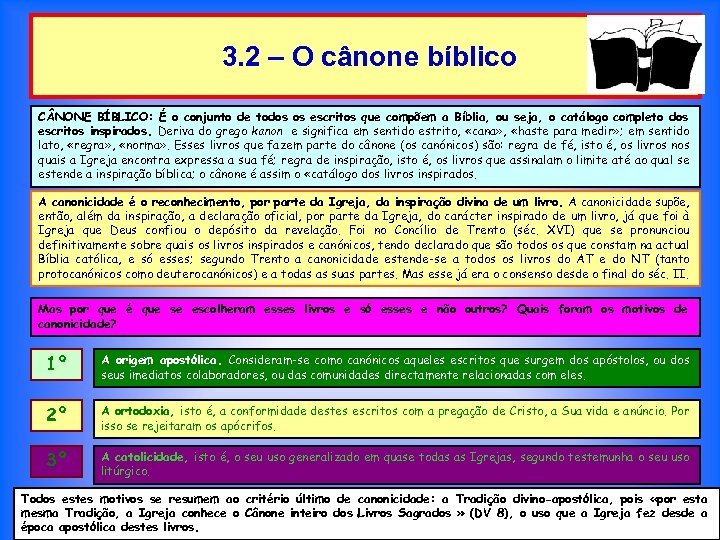 3. 2 – O cânone bíblico C NONE BÍBLICO: É o conjunto de todos
