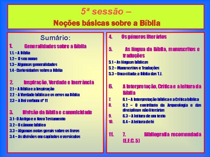 5ª sessão – Noções básicas sobre a Bíblia Sumário: 1. Generalidades sobre a Bíblia