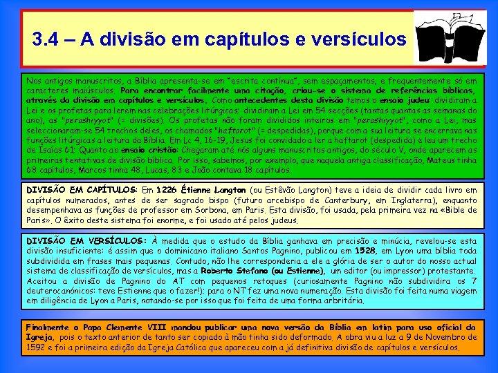 3. 4 – A divisão em capítulos e versículos Nos antigos manuscritos, a Bíblia