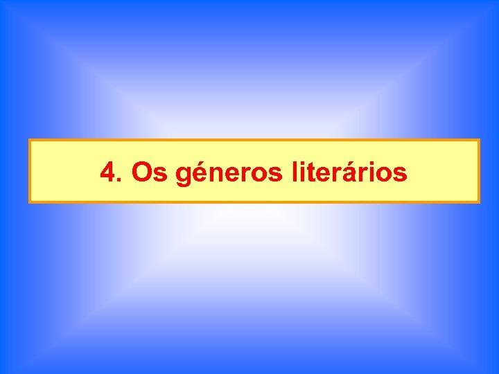 4. Os géneros literários