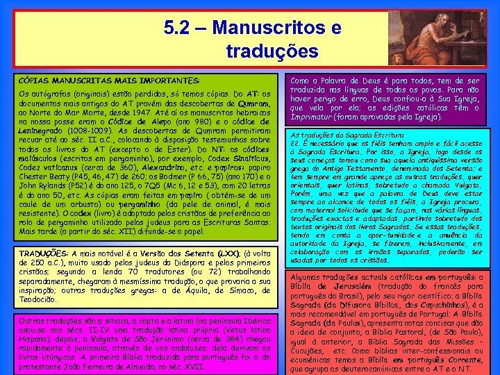 5. 2 – Manuscritos e traduções CÓPIAS MANUSCRITAS MAIS IMPORTANTES: Os autógrafos (originais) estão
