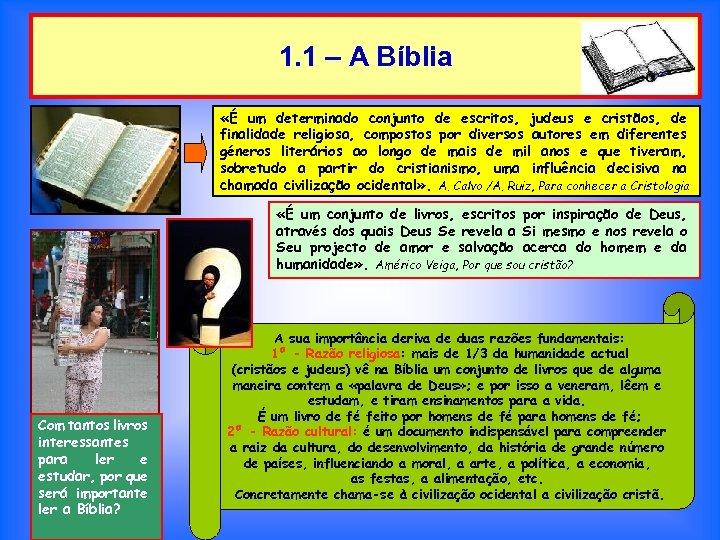 1. 1 – A Bíblia «É um determinado conjunto de escritos, judeus e cristãos,