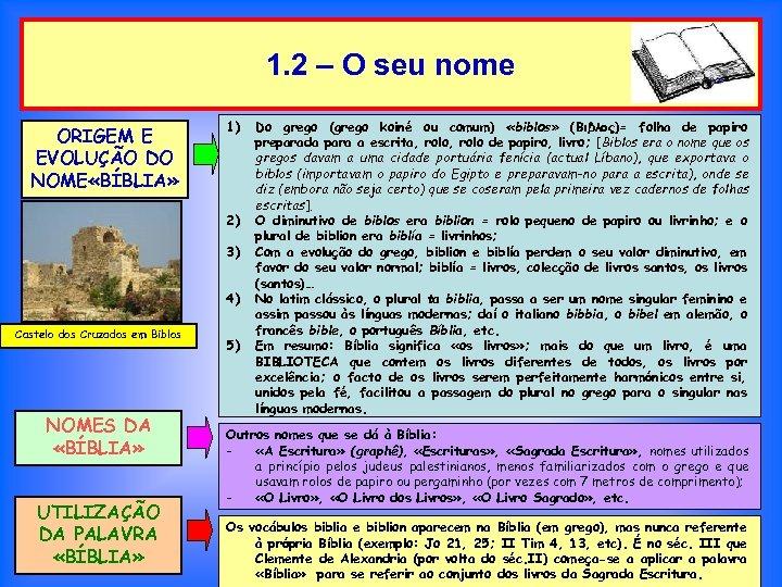 1. 2 – O seu nome ORIGEM E EVOLUÇÃO DO NOME «BÍBLIA» 1) 2)