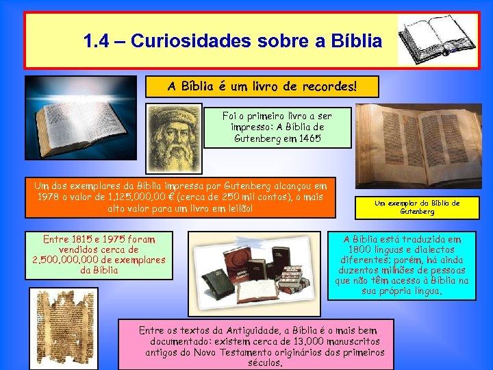 1. 4 – Curiosidades sobre a Bíblia A Bíblia é um livro de recordes!