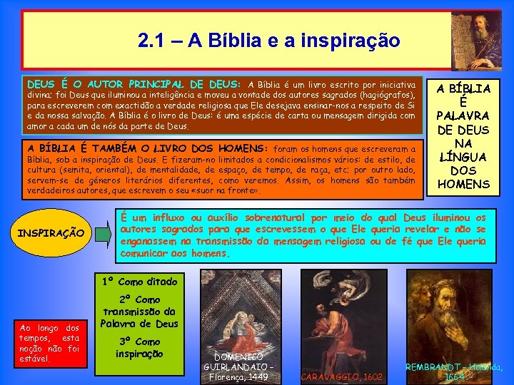 2. 1 – A Bíblia e a inspiração DEUS É O AUTOR PRINCIPAL DE