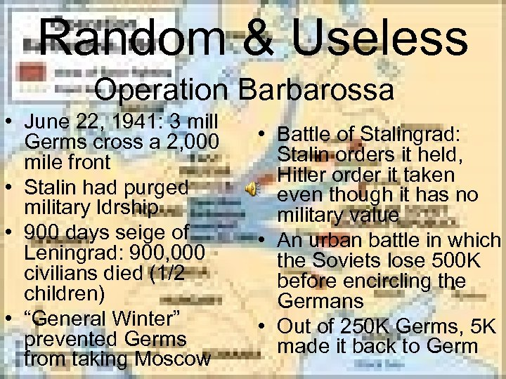 Random & Useless Operation Barbarossa • June 22, 1941: 3 mill Germs cross a