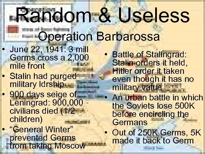 Random & Useless Operation Barbarossa • June 22, 1941: 3 mill Germs cross a