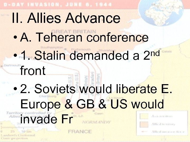 II. Allies Advance • A. Teheran conference • 1. Stalin demanded a 2 nd