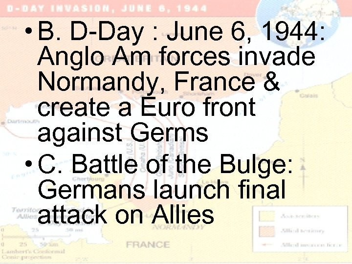 • B. D-Day : June 6, 1944: Anglo Am forces invade Normandy, France