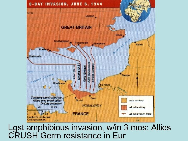 Lgst amphibious invasion, w/in 3 mos: Allies CRUSH Germ resistance in Eur