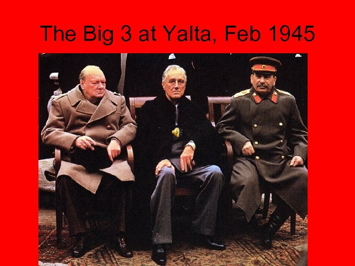 The Big 3 at Yalta, Feb 1945