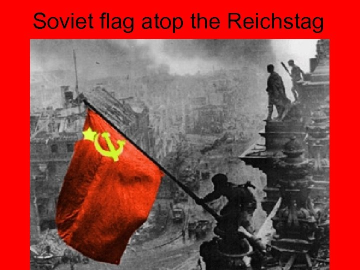 Soviet flag atop the Reichstag