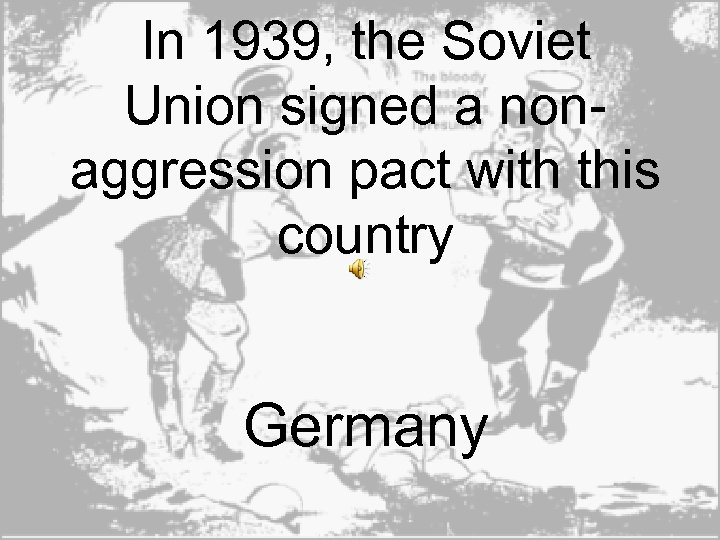 In 1939, the Soviet Union signed a nonaggression pact with this country Germany