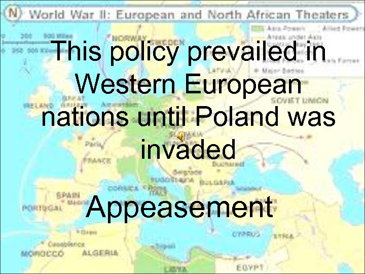This policy prevailed in Western European nations until Poland was invaded Appeasement