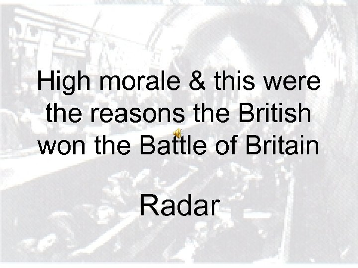High morale & this were the reasons the British won the Battle of Britain