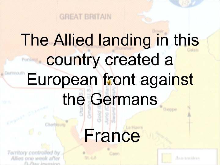The Allied landing in this country created a European front against the Germans France