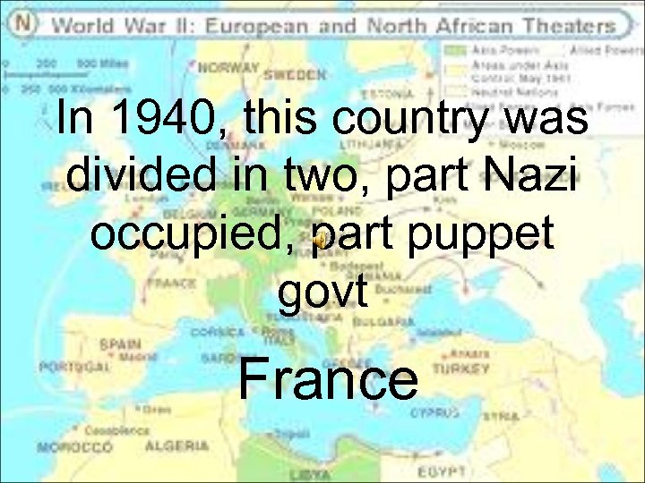 In 1940, this country was divided in two, part Nazi occupied, part puppet govt