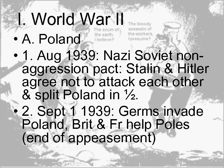 I. World War II • A. Poland • 1. Aug 1939: Nazi Soviet nonaggression