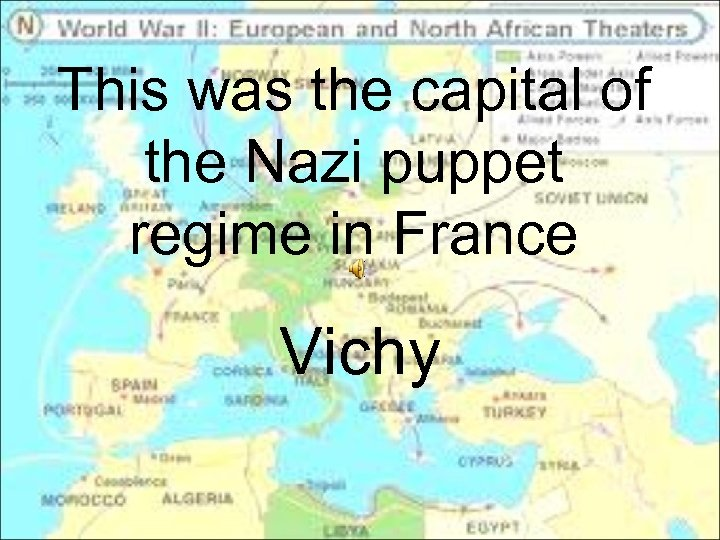 This was the capital of the Nazi puppet regime in France Vichy