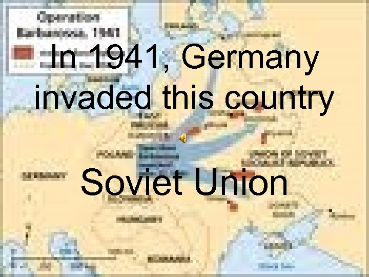 In 1941, Germany invaded this country Soviet Union