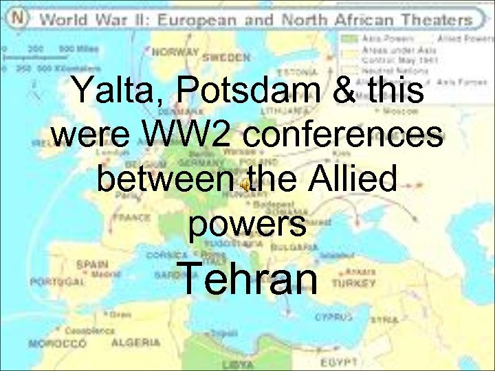 Yalta, Potsdam & this were WW 2 conferences between the Allied powers Tehran