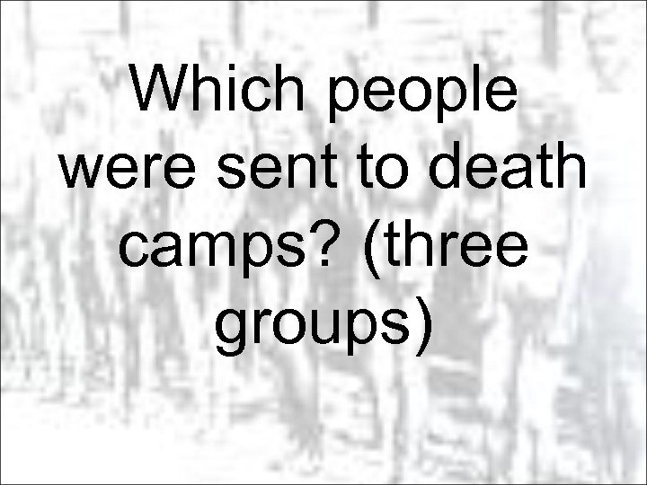 Which people were sent to death camps? (three groups)