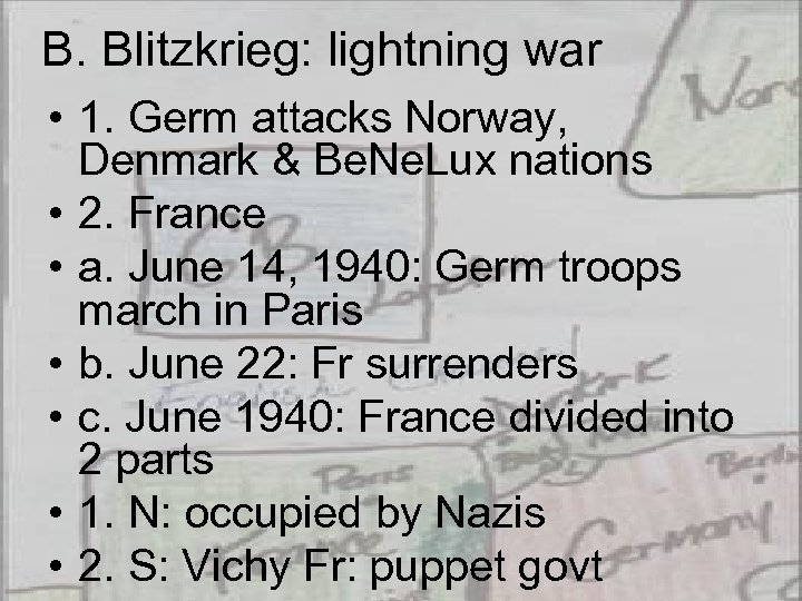 B. Blitzkrieg: lightning war • 1. Germ attacks Norway, Denmark & Be. Ne. Lux