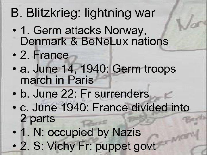 B. Blitzkrieg: lightning war • 1. Germ attacks Norway, Denmark & Be. Ne. Lux